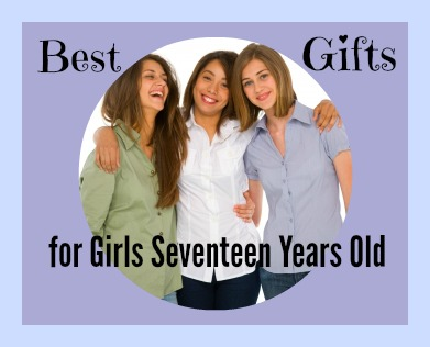Best gifts for girls 17 years old